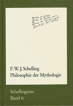 Philosophie der Mythologie von Ehrhardt,  Walter E., Roser,  Andreas, Schelling,  Friedrich Wilhelm Joseph, Schulten,  Holger