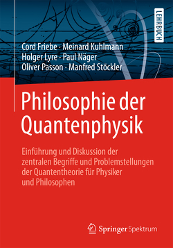 Philosophie der Quantenphysik von Friebe,  Cord, Kuhlmann,  Meinard, Lyre,  Holger, Näger,  Paul, Passon,  Oliver, Stöckler,  Manfred
