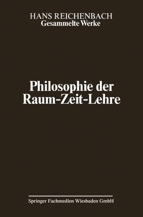 Philosophie der Raum-Zeit-Lehre von Freund,  J., Reichenbach,  Hans, Reichenbach,  Maria