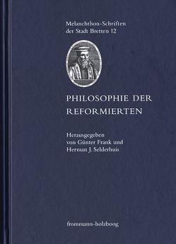 Philosophie der Reformierten von Frank,  Günter, Selderhuis,  Herman J