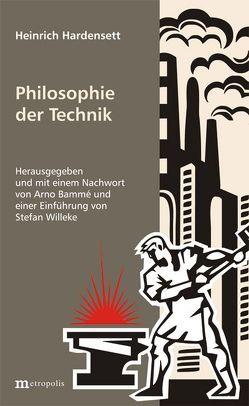 Philosophie der Technik von Bammé,  Arno, Hardensett,  Heinrich, Willeke,  Stefan