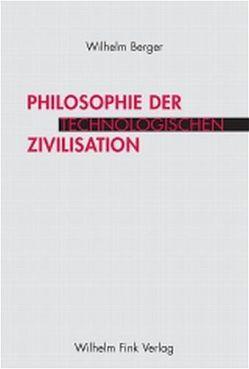 Philosophie der technologischen Zivilisation von Berger,  Wilhelm