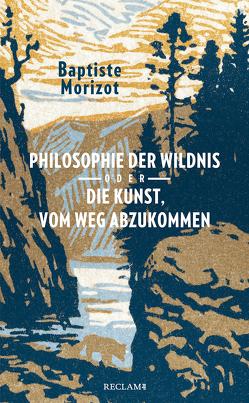 Philosophie der Wildnis oder Die Kunst, vom Weg abzukommen von Bossier,  Ulrich, Morizot,  Baptiste