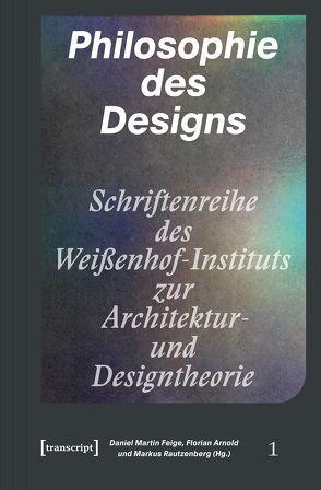 Philosophie des Designs von Arnold,  Florian, Feige,  Daniel Martin, Rautzenberg,  Markus