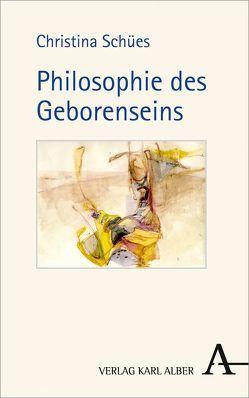 Philosophie des Geborenseins von Schües,  Christina