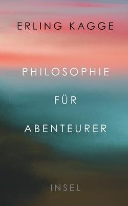 Philosophie für Abenteurer von Kagge,  Erling, Sonnenberg,  Ulrich