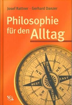 Philosophie für den Alltag von Danzer,  Gerhard, Rattner,  Josef