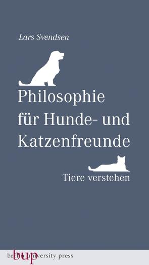 Philosophie für Hunde- und Katzenfreunde von Stilzebach,  Daniela, Svendsen,  Lars Fredrik Händler