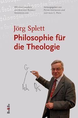 Philosophie für die Theologie von Hofmann,  Peter, Pech,  Justinus C., Splett,  Jörg, Voderholzer,  Rudolf