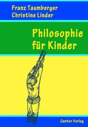 Philosophie für Kinder von Linder,  Christine, Taumberger,  Franz