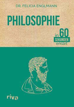Philosophie in 60 Sekunden erklärt von Englmann,  Felicia