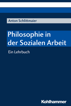 Philosophie in der sozialen Arbeit von Schlittmaier,  Anton