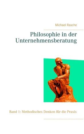 Philosophie in der Unternehmensberatung von Rasche,  Michael