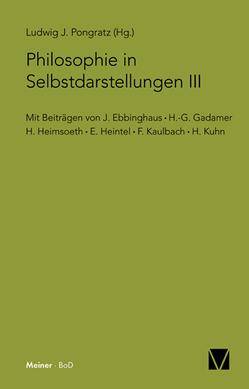 Philosophie in Selbstdarstellungen von Ebbinghaus,  J, Gadamer,  H G, Heimsoeth,  H, Heintel,  E, Kaulbach,  F, Kuhn,  H., Pongratz,  Ludwig J
