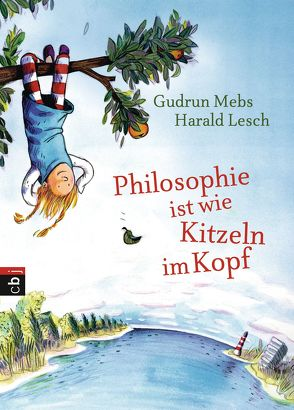 Philosophie ist wie Kitzeln im Kopf von Lesch,  Harald, Mebs,  Gudrun, Westphal,  Catharina