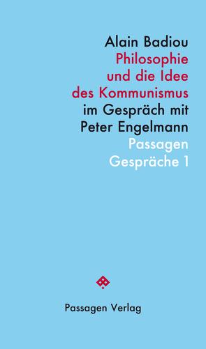 Philosophie und die Idee des Kommunismus von Badiou,  Alain, Engelmann,  Peter, Steinbach,  Erwin