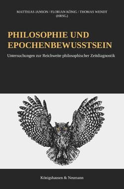 Philosophie und Epochenbewusstsein von Janson,  Matthias, König,  Florian, Wendt,  Thomas