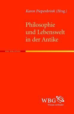 Philosophie und Lebenswelt in der Antike von Piepenbrink,  Karen