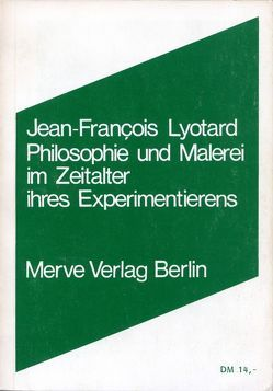 Philosophie und Malerei im Zeitalter ihres Experimentierens von Karbe,  Marianne, Lyotard,  Jean-François