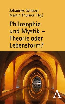 Philosophie und Mystik – Theorie oder Lebensform? von Schaber,  Johannes, Thurner,  Martin