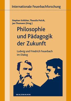 Philosophie und Pädagogik der Zukunft von Polcik,  Thassilo, Schlüter,  Stephan, Thumann,  Jan