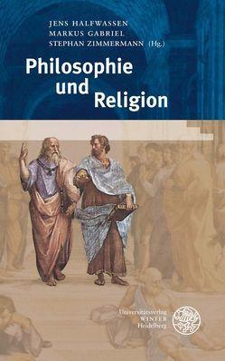 Philosophie und Religion von Gabriel,  Markus, Halfwassen,  Jens, Zimmermann,  Stephan