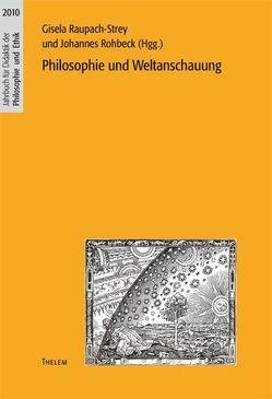 Philosophie und Weltanschauung von Raupach-Strey,  Gisela, Rohbeck,  Johannes