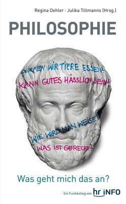 Philosophie – Was geht mich das an? von Oehler,  Regina, Tillmanns,  Julika