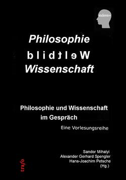 Philosophie – Weltbild – Wissenschaften. Philosophie und Wissenschaft im Gespräch von Mihalyi,  Sandor, Petsche,  Hans-Joachim, Spengler,  Alexander Gerhard