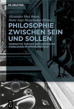 Philosophie zwischen Sein und Sollen von Bauer,  Alexander Max, Meyerhuber,  Malte