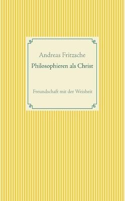 Philosophieren als Christ von Fritzsche,  Andreas