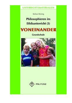 Philosophieren im Ethikunterricht – Methoden mit inhaltlichen Bausteinen Teil 3: VONEINANDER von Brüning,  Barbara