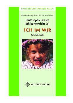 Philosophieren im Ethikunterricht – Methoden mit inhaltlichen BausteinenTeil 1: ICH IM WIR von Brüning,  Barbara, Schöne,  Maria, Verch,  Silvia