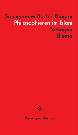 Philosophieren im Islam von Diagne,  Souleymane Bachir, Engelmann,  Peter, Steurer-Boulard,  Richard