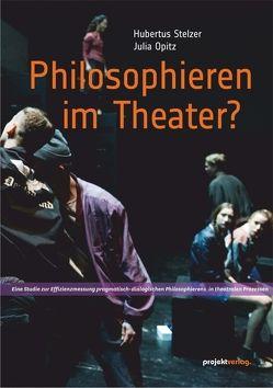 Philosophieren im Theater? von Opitz,  Julia, Stelzer,  Hubertus