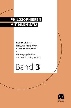Philosophieren mit Dilemmata von Peters,  Joerg, Peters,  Martina