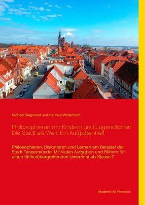 Philosophieren mit Kindern und Jugendlichen: Die Stadt als Welt. Ein Aufgabenheft von Siegmund,  Michael, Wildermuth,  Hartmut