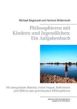 Philosophieren mit Kindern und Jugendlichen: Ein Aufgabenbuch von Siegmund,  Michael, Wildermuth,  Hartmut