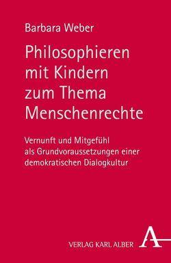 Philosophieren mit Kindern zum Thema Menschenrechte von Weber,  Barbara