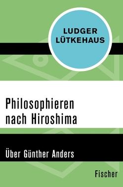 Philosophieren nach Hiroshima von Lütkehaus,  Ludger