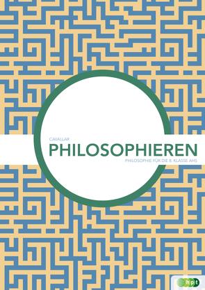 Philosophieren. Philosophie für die 8. Klasse AHS von Cavallar,  Georg