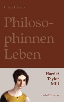 PhilosophinnenLeben: Harriet Taylor Mill von Meyer,  Ursula I.