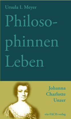 PhilosophinnenLeben: Johanna Charlotte Unzer von Meyer,  Ursula I.