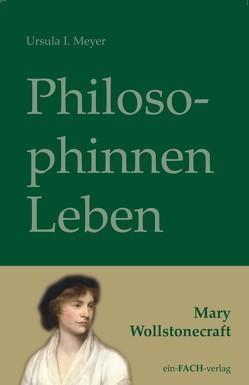 PhilosophinnenLeben: Mary Wollstonecraft von Meyer,  Ursula I.