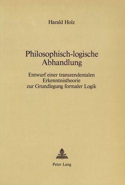 Philosophisch-logische Abhandlung von Holz,  Harald