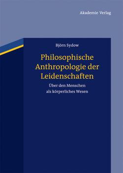 Philosophische Anthropologie der Leidenschaften von Sydow,  Björn