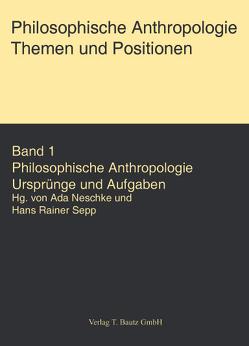 Philosophische Anthropologie. Themen und Aufgaben von Fischer,  Joachim, Neschke,  Ada, Raulet,  Gérard, Sepp,  Hans R