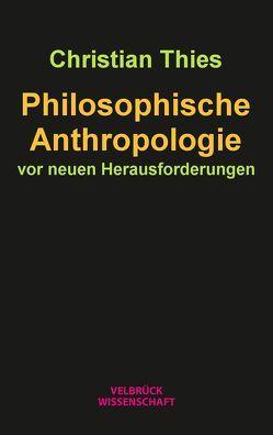 Philosophische Anthropologie vor neuen Herausforderungen von Thies,  Christian