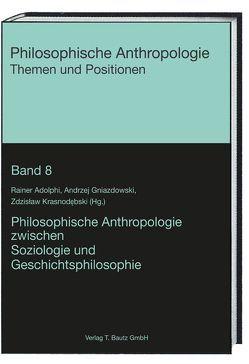 Philosophische Anthropologie zwischen Soziologie und Geschichtsphilosophie von Adolphi,  Rainer, Gniazdowski,  Andrzej, Krasnodebski,  Zdzislaw
