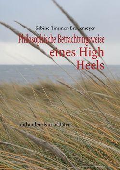 Philosophische Betrachtungsweise eines High Heels von Timmer-Brockmeyer,  Sabine